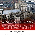 Westminster Abbey: The History of England's Most Famous Church Audiobook by Jesse Harasta,  Charles River Editors Narrated by Colin Fluxman
