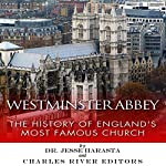 Westminster Abbey: The History of England's Most Famous Church   Jesse Harasta, Charles River Editors
