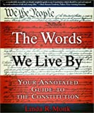 Holt McDougal Library: The Words We Live By: Your Annotated Guide to the Constitution Grades 9-12 (Stonesong Press Books)