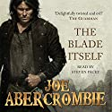 The Blade Itself: The First Law: Book One Audiobook by Joe Abercrombie Narrated by Steven Pacey