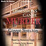 Obsessions Can Be Murder: Charlie Parker Series, Book 10 (       UNABRIDGED) by Connie Shelton Narrated by Rebecca Cook