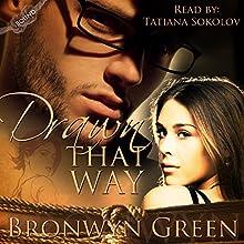Drawn That Way: Bound (       UNABRIDGED) by Bronwyn Green Narrated by Tatiana Sokolov