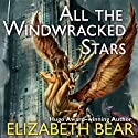 All the Windwracked Stars (       UNABRIDGED) by Elizabeth Bear Narrated by Kate Reading