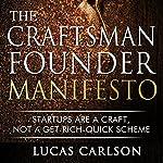 Craftsman Founder Manifesto: Startups Are a Craft, Not a Get-Rich-Quick Scheme | Lucas Carlson