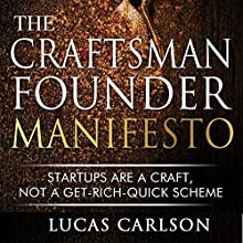 Craftsman Founder Manifesto: Startups Are a Craft, Not a Get-Rich-Quick Scheme (       UNABRIDGED) by Lucas Carlson Narrated by Daniel Galvez II