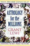 Astrology for the Millions (Llewellyn's Classics of Astrology Library) (0875424384) by Lewi, Grant