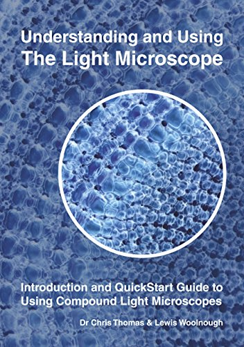 Understanding and Using the Light Microscope: Introduction and QuickStart Guide to Using Compound Light Microscopes PDF