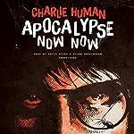 Apocalypse Now Now | Charlie Human
