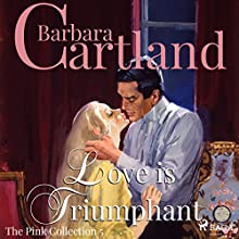 Love is Triumphant (The Pink Collection 5) Audiobook by Barbara Cartland Narrated by Anthony Wren