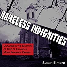 Nameless Indignities: Unraveling the Mystery of One of Illinois's Most Infamous Crimes   Livre audio Auteur(s) : Susan Elmore Narrateur(s) : Nancy Isaacs
