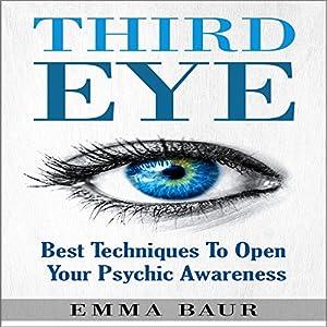 Third Eye: Best Techniques to Open Your Psychic Awareness Hörbuch von Emma Baur Gesprochen von: Kimberly Hughey