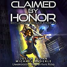 Claimed by Honor: Reclaiming Honor, Book 2 Audiobook by Justin Sloan, Michael Anderle Narrated by Kate Rudd