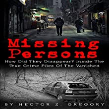 Missing Persons: How Did They Disappear? Inside the True Crime Files of the Vanished: Missing People, Book 1 | Livre audio Auteur(s) : Hector Z. Gregory Narrateur(s) : Mark Manning