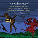 A Peculiar People: Anti-Mormonism and the Making of Religion in Nineteenth-Century America (       UNABRIDGED) by J. Spencer Fluhman Narrated by John Pruden