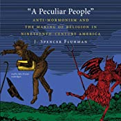 A Peculiar People: Anti-Mormonism and the Making of Religion in Nineteenth-Century America | [J. Spencer Fluhman]