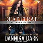Deathtrap: Crossbreed Series, Book 3   Dannika Dark