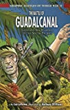 The Battle of Guadalcanal: Land and Sea Warfare in the South Pacific (Graphic Battles of World War II)