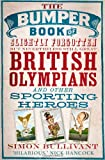 Simon Bullivant The Bumper Book of Slightly Forgotten but Nevertheless Still Great British Olympians and Other Sporting Heroes
