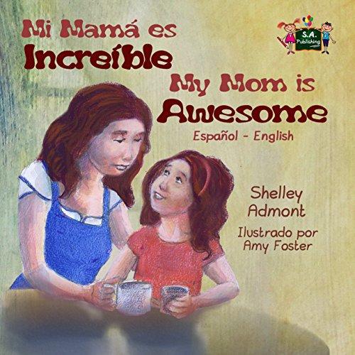 My Mom is Awesome (spanish english children's books, bilingual kids books spanish, libros infantiles en español): Mi mamá es incredible (Spanish English Bilingual Collection)