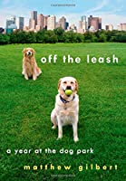 Off the Leash: A Year at the Dog Park