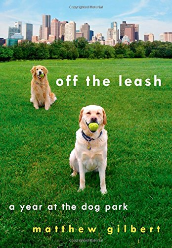Off the Leash: A Year at the Dog Park PDF