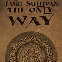 The Only Way (       UNABRIDGED) by Jamie Sullivan Narrated by Elizabeth Saydah