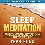 Sleep Meditation: Relieve Stress, Unwind, Fall Asleep Fast and Sleep Better Tonight via Beach Hypnosis and Meditation | Zhen Kung