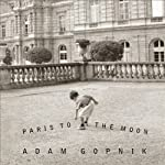 Paris to the Moon | Adam Gopnik