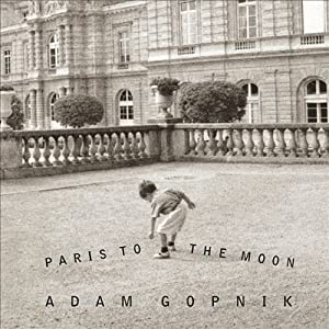 Paris to the Moon | [Adam Gopnik]