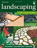 Landscaping for Your Home: Designing, Constructing, Planting