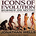 Icons of Evolution: Science or Myth? Why Much of What We Teach About Evolution Is Wrong (       UNABRIDGED) by Jonathan Wells Narrated by Barry Campbell