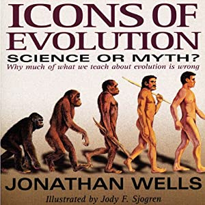 Icons of Evolution: Science or Myth? Why Much of What We Teach About Evolution Is Wrong | [Jonathan Wells]