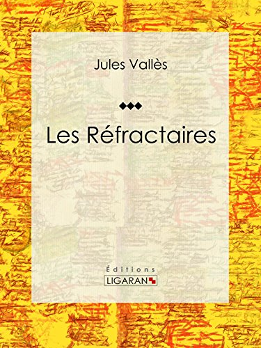 Jules Vallès - Les Réfractaires (French Edition)