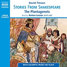 Stories from Shakespeare - The Plantagenets | Livre audio Auteur(s) : David Timson Narrateur(s) : David Timson, Benjamin Soames, Clare Corbett, Hugh Ross, Jonathan Keeble