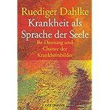 """Krankheit als Sprache der Seele. Be-Deutung und Chance der Krankheitsbildervon """"R�diger Dahlke"""""""