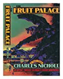 The Fruit Palace: An Odyssey Through Colombia's Cocaine Underworld (0312309260) by Nicholl, Charles