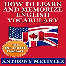 How to Learn and Memorize English Vocabulary Using a Memory Palace Specifically Designed for the English Language: Special Edition for ESL & EFL Teachers (       UNABRIDGED) by Anthony Metivier Narrated by Chris Brinkley