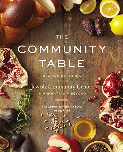 The Community Table: Recipes and Stories from the Jewish Community Center in Manhattan and Beyond by JCC Manhattan