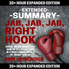 Extended Summary: Jab, Jab, Jab, Right Hook by Gary Vaynerchuk: 20+ Hour Expanded Edition Audiobook by  Knight Writer Narrated by  Richard Banks, Knight Writer