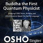 Buddha the First Quantum Physicist: Bridging 2500 Years, Buddha and Albert Einstein Speak the Same Language |  OSHO
