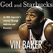God and Starbucks: An NBA Superstar's Journey Through Addiction and Recovery Audiobook by Vin Baker Narrated by Arnell Powell