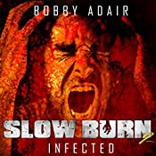 Slow Burn: Infected, Book 2 | [Bobby Adair]