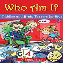 Who Am I?: Riddles and Brainteasers for Kids Audiobook by C Langkamp Narrated by Sean Householder