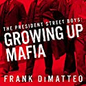 The President Street Boys: Growing Up Mafia Audiobook by Frank DiMatteo Narrated by R. C. Bray
