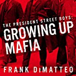 The President Street Boys: Growing Up Mafia | Frank DiMatteo