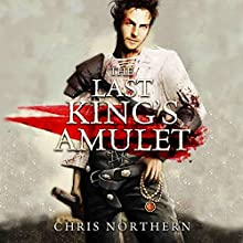 The Last King's Amulet: The Price of Freedom (       UNABRIDGED) by Chris Northern Narrated by Matt Franklin