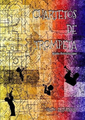 Cuartetos de Trompeta Grado Elemental  [Rodriguez Lopez, Nicolau] (Tapa Blanda)