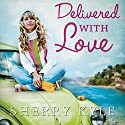 Delivered with Love Audiobook by Sherry Kyle Narrated by Andi Arndt