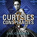 Curtsies and Conspiracies: Finishing School, Book 2 Audiobook by Gail Carriger Narrated by Moira Quirk