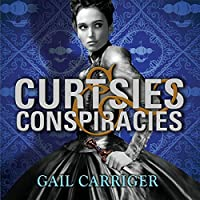 Curtsies and Conspiracies: Finishing School, Book 2 (       UNABRIDGED) by Gail Carriger Narrated by Moira Quirk